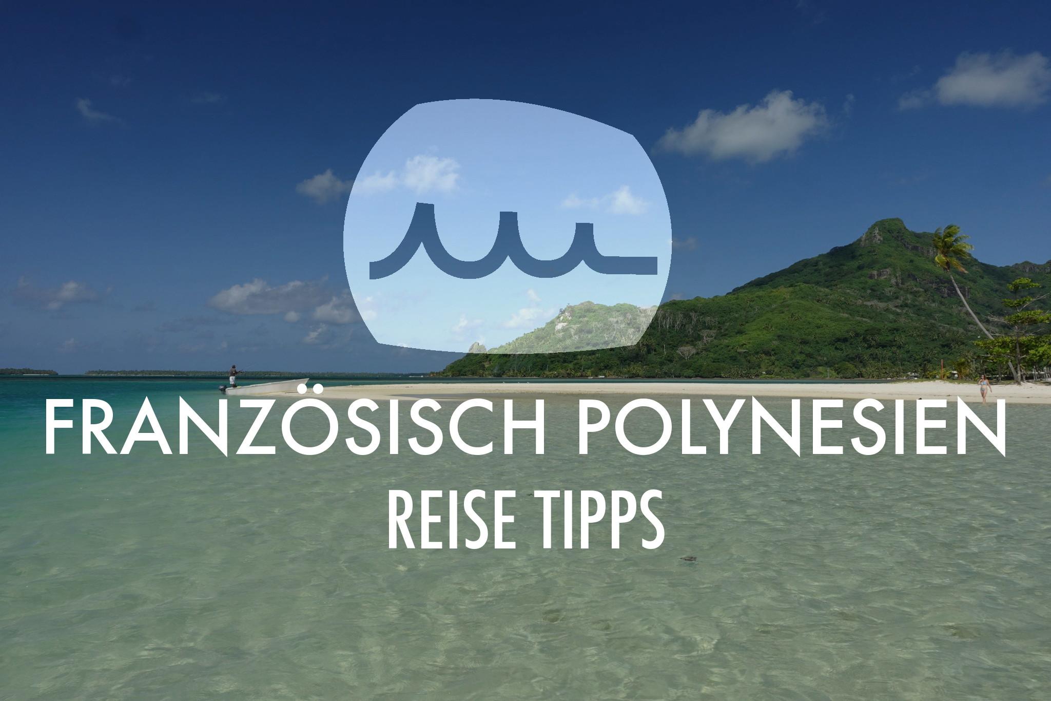 Französisch Polynesien Reise Tipps